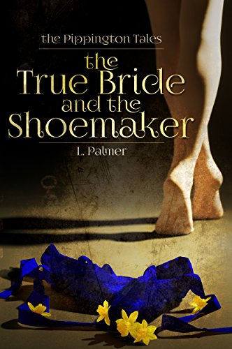 The True Bride and the Shoemaker: The Pippington Tales (Book 1)