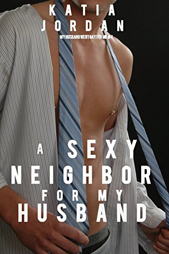 A Sexy Neighbor For My Husband Straight Husbands Gay First Time By Jordan