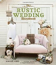 The Rustic Wedding Handbook by Maggie Lord (2014-07-01)