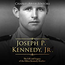 Joseph P. Kennedy, Jr.: The Life and Legacy of the Eldest Kennedy Brother Audiobook by Charles River Editors Narrated by Scott Clem