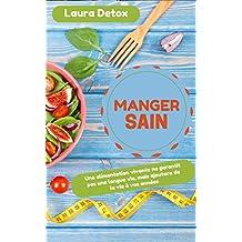 Manger Sain: Une alimentation vivante ne garantit pas une longue vie, mais ajoutera de la vie à vos années (French Edition)