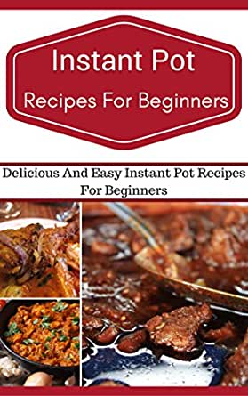 Amazon Com Instant Pot Recipes For Beginners Easy And