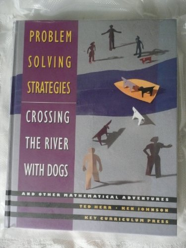 Problem Solving Strategies: Crossing the River With Dogs and Other Mathematical Adventures (Burlington Herren)