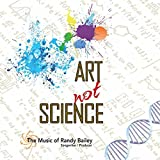 The Music of Randy Bailey: Art Not Science [Explicit]