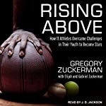 Rising Above: How 11 Athletes Overcame Challenges in Their Youth to Become Stars | Gregory Zuckerman,Elijah Zuckerman,Gabriel Zuckerman