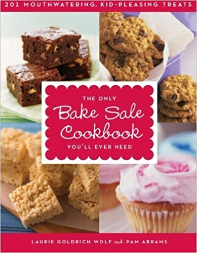 Book The Only Bake Sale Cookbook You'll Ever Need: 201 Mouthwatering, Kid-Pleasing Treats March 25, 2008