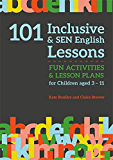 101 Inclusive and SEN English Lessons: Fun Activities and Lesson Plans for Children Aged 3 – 11 (101 Inclusive and SEN Lessons)