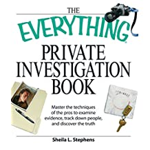 The Everything Private Investigation Book: Master the techniques of the pros to examine evidence, trace down people, and discover the truth (Everything®)
