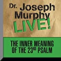 The Inner Meaning of the 23rd Psalm: Dr. Joseph Murphy LIVE! Speech by Dr. Joseph Murphy Narrated by Dr. Joseph Murphy