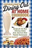 CopyKat.com's Dining Out at Home Cookbook: Recipes for the Most Delicious Dishes from America's Most Popular Restaurants