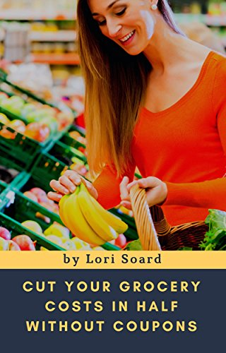 Cut Your Grocery Costs in Half without Coupons by [Soard, Lori]