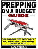 img - for Prepping on a Budget Secrets: Harvest Water, Start a Fire, Make a Raft, Avoid Danger, & Food Storage Secrets for SHTF! book / textbook / text book