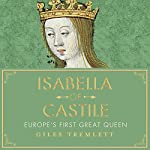 Isabella of Castile: Europe's First Great Queen | Giles Tremlett