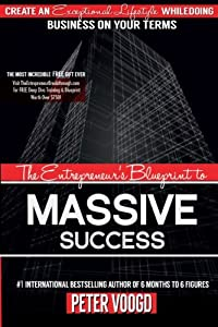 The Entrepreneur's Blueprint to Massive Success: Create An Exceptional Lifestyle While Doing Business On Your Terms from Game Changers INC