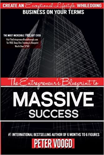 The entrepreneurs blueprint to massive success create an the entrepreneurs blueprint to massive success create an exceptional lifestyle while doing business on your terms peter voogd 9780990997320 amazon malvernweather Gallery