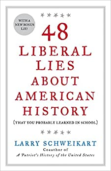 48 Liberal Lies About American History: (That You Probably Learned in School) by [Schweikart, Larry]