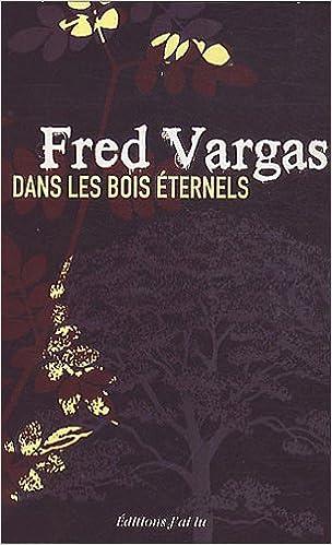 Dans Les Bois Eternels Fred Vargas 9782290028094 Amazon