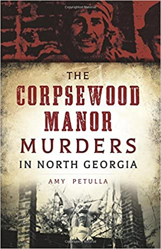 The Corpsewood Manor Murders in North Georgia (True Crime): Amy