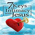 7 Keys to Intimacy with Jesus | Matthew Robert Payne