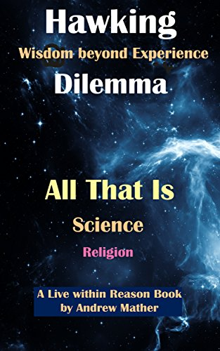 The Hawking Dilemma: Wisdom beyond Experience (Live within Reason Book 11)