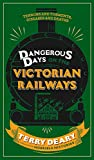 Dangerous Days on the Victorian Railways, Terry Deary, 0297870580