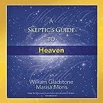 A Skeptic's Guide to Heaven | William Gladstone,Marisa P. Moris