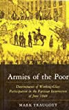 Armies of the Poor : Determinants of Working-Class Participation in the Parisian Insurrection of June, 1848, Traugott, Mark, 0691101736