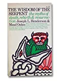 The Wisdom of the Serpent: The Myths Death, Rebirth and Resurrection