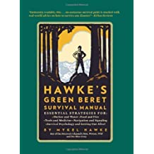 Hawke's Green Beret Survival Manual: Essential Strategies For: Shelter and Water, Food and Fire, Tools and Medicine, Navigation and Signa by Mykel Hawke (2012-10-02)