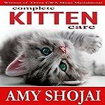 Complete Kitten Care | Amy D. Shojai