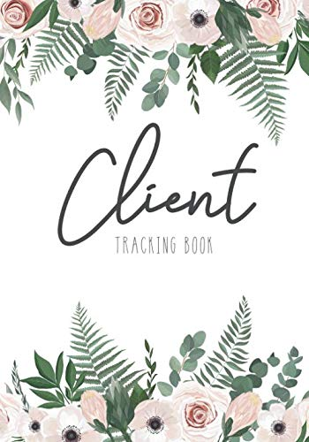 Client Tracking Book: Botanical Flower Cover | Client Data Organizer Notebook with Alphabetical Tabs A - Z | Information Keeper Customer Service ... Profile Book with A - Z Alphabetical Tabs)