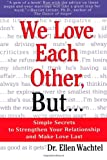 We Love Each Other, but... Simple Secrets to Strengthen Your Relationship and Make Love Last