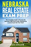 Nebraska Real Estate Exam Prep: The Complete Guide to Passing the Nebraska AMP Real Estate Salesperson License Exam the First Time!