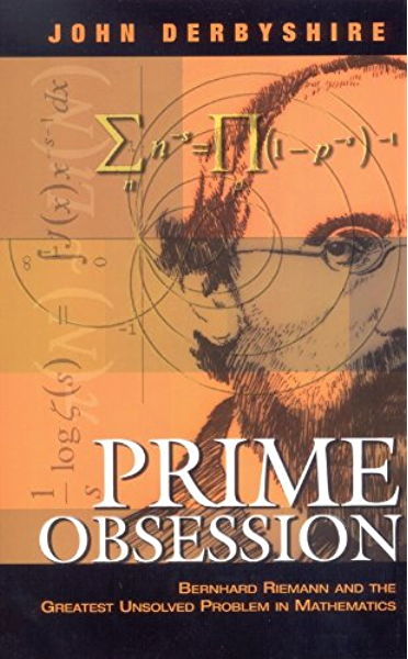 Prime Obsession Bernhard Riemann And The Greatest Unsolved Problem In Mathematics Derbyshire John Amazon Com