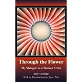 Through The Flower: My Struggle as A Woman Artist by Judy Chicago (2006-03-02)