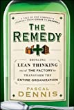 The Remedy: Bringing Lean Thinking Out of the Factory to Transform the Entire Organization by Pascal Dennis (2010-07-16)