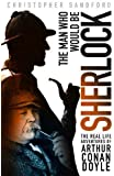 The Man who Would be Sherlock: The Real Life Adventures of Arthur Conan Doyle