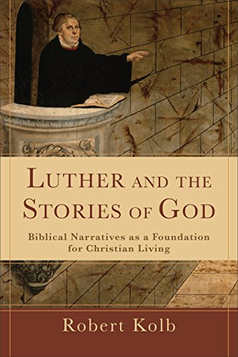 Luther and the Stories of God: Biblical Narratives as a Foundation for Christian Living
