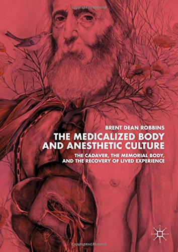 The Medicalized Body and Anesthetic Culture: The Cadaver, the Memorial Body, and the Recovery of Lived Experience