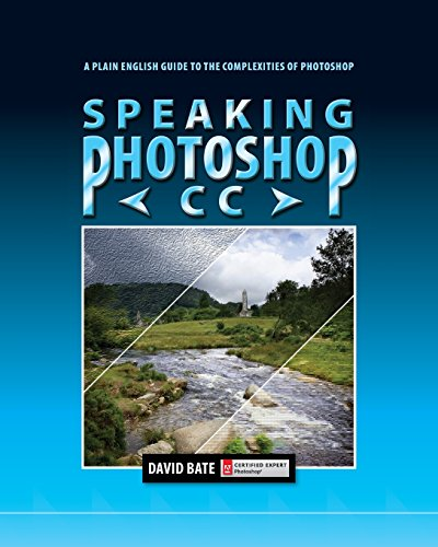 Speaking Photoshop CC: A Plain English Guide to the Complexities of Photoshop