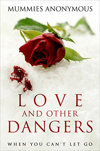 Love and Other Dangers: When You Can't Let Go by Mummies Anonymous ebook deal