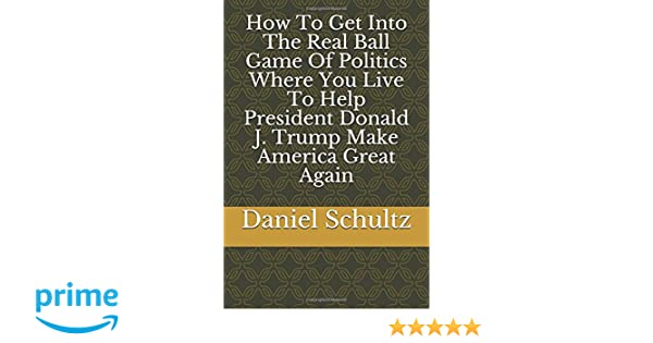 How To Get Into The Real Ball Game Of Politics Where You Live To Help President Donald J. Trump Make America Great Again