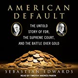 #3: American Default: The Untold Story of FDR, the Supreme Court, and the Battle over Gold