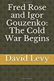 Fred Rose and Igor Gouzenko: The Cold War Begins