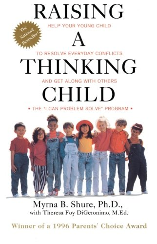 Raising a Thinking Child Help Your Young Child to Resolve Everyday Conflicts and Get Along with Others [Myrna Shure - Theresa Foy DiGeronimo] (Tapa Blanda)