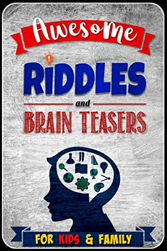 Awesome Riddles and Brain Teasers for Kids and Family (Riddles And Brain Teasers For Adults With Answers)