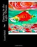 Dancing in the Light ~Poems, Laurel Sobol, 1500717894