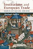 Institutions and European Trade: Merchant Guilds, 1000-1800 (Cambridge Studies in Economic History - Second Series)