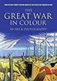 Great War In Colour: In Art & Photography by Various
