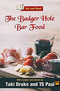 The Badger Hole Bar Food Cookbook  (Eat and Read) by [Drake, Taki, Paul, TS]